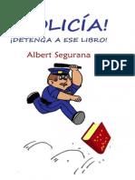 !Policia! Detenga a Ese Libro - Albert Segurana