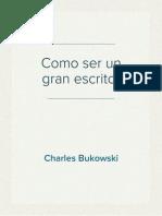 Como Ser Un Gran Escritor - Charles Bukowski