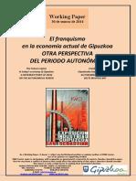 El franquismo en la economía actual de Gipuzkoa. OTRA PERSPECTIVA DEL PERIODO AUTONÓMICO (Es) The Franco regime in today´s economy of Gipuzkoa. A DIFFERENT POINT OF VIEW ON THE AUTONOMOUS PERIOD (Es) Frankismoa Gipuzkoako Gaurko Ekonomian. AUTONOMIAREN URTEEN BESTE  IKUSPEGI BAT (Es)