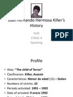 Juan Fernando Hermosa Killer's  History
