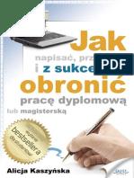 Jak napisać, przepisać i z sukcesem obronić pracę dyplomową ALICJA KASZYŃSKA