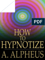 A. Alpheus - How to Hypnotize, Complete Hypnotism, Mesmerism, Mind-Reading and Spiritualism