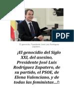 ¡El genocidio del Siglo XXI, del asesino, Presidente José Luis Rodríguez Zapatero, de su partido, el PSOE, de Elena Valenciano, y de todas las feministas…!