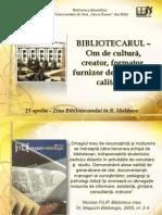 BIBLIOTECARUL –   Om de cultură, creator, formator, furnizor de informaţii calitative