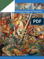 Michael M. J. Fischer - Anthropological Futures