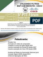 5 PTT Forum - Utilizando Filtros BGP Com Mikrotik s CISCO - Por Rinaldo Vaz