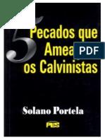 5 Pecados Que Ameaçam Os Calvinistas - Solano Portela