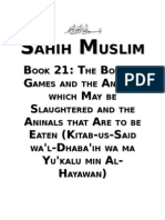 Sahih Muslim - Book 21 - The Book of Games and the Animals Which May Be Slaughtered and the Aninals That Are to Be Eaten (Kitab-Us-Said Wa'L-Dhaba'Ih Wa Ma Yu'Kalu Min an