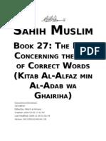 Sahih Muslim - Book 27 - The Book Concerning the Use of Correct Words (Kitab Al-Alfaz Min Al-Adab Wa Ghairiha)
