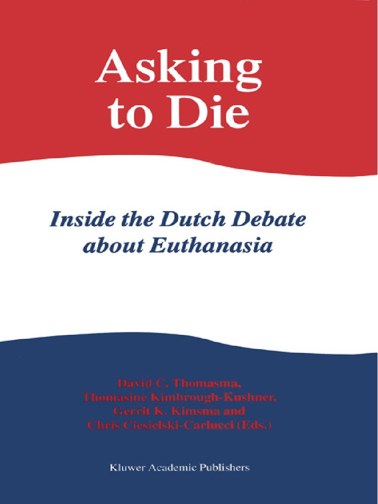 Asking to die inside the dutch debate about euthanasia prosecutor asking to die inside the dutch debate about euthanasia prosecutor bioethics fandeluxe Choice Image