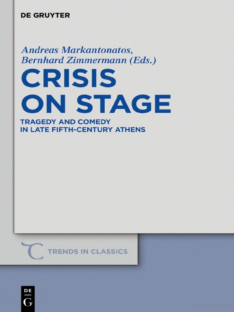dcdd946ae612c (Trends in Classics - Supplementary Volumes 13) Andreas Markantonatos,  Bernhard Zimmermann-Crisis on Stage  Tragedy and Comedy in Late  Fifth-Century ...