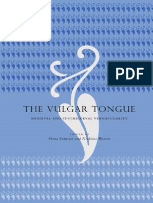 The Vulgar Tongue  Medieval and Postmedieval Vernacularity