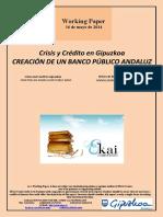 Crisis y Crédito en Gipuzkoa. CREACION DE UN BANCO PUBLICO ANDALUZ (Es) CREATING AN ANDALUCIAN PUBLIC BANK (Es) ANDALUZIAKO BANKU PUBLIKOA (Es)