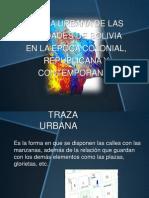 TRAZA URBANA DE LAS EPOCAS COLONIAL REPUBLICA Y MODERNA DE BOLIVIA.ppsx