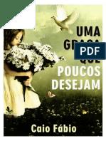 Uma Graça que Poucos Desejam - Caio Fábio.pdf