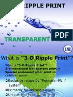 3-D RIPPLE PRINT-------TRANSPARENT PRINT 3-dimensional transparent print or Special embossed color print on cellulosic goods