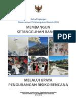 Buku Pegangan Perencanaan Pembangunan Daerah Tahun 2015. Membangun Ketangguhan Bangsa melalui Upaya Pengurangan Resiko Bencana