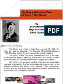 analysis of the storm kate At its center, kate chopin's the storm is about an extramarital affair between the main character, calixta, and alcée, who is also married the story is meant as a commentary on the natural force.