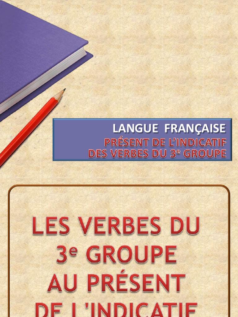 Verbes Du 3e Groupe Au Present De L Indicatif Pdf Fr Verbe Typologie Linguistique
