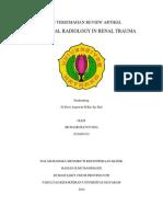 Tugas Terjemahan Review ArtikINTERVENSI RADIOLOGI PADA TRAUMA GINJAL Andrew P Willis  Abstrak Kerusakan ginjal relatif sering terjadi pada trauma abdomen terutama terjadi pada trauma tumpul dan jarang terjadi pada trauma penetrasi. Cedera iatrogenik adalah penyebab tambahan dimana kerusakan pembuluh darah ginjal penting untuk diketahui. Multidetektor computed tomography (CT) adalah modalitas pencitraan acuan pada pasien dengan dugaan trauma tumpul, dengan penetrasi atau cedera iatrogenik. Hal ini memungkinkan diagnosis yang cepat, mengetahui derajat trauma, serta untuk mengetahui adanya cedera pada organ lain. Ulasan ini membahas gejala klinis yang pasien yang akan dilakukan pencitraan, klasifikasi cedera, dan tatalaksana dari trauma ginjal dengan fokus utama pada peran penting tim intervensi radiologi, khususnya dalam menghentikan perdarahan yang mengancam jiwa dengan teknik embolisasi.  Kata Kunci