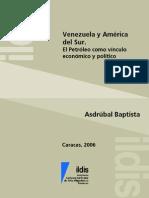 Venezuela y America Del Sur. El petróleo como vínculo económico y político. Asdrúbal Baptista