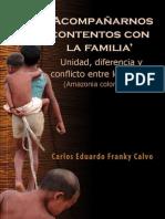 Carlos Eduardo Franky - Acompañarnos Contentos Con La Familia. Unidad, Diferencia y Conflicto Entre Los Nükak (Amazonía Colombiana)