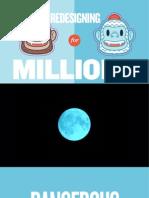 Redesigning Millions
