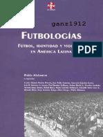 ALABARCES, PABLO [Comp] - Futbologías (Fútbol, Identidad y Violencia en América Latina) [por Ganz1912].pdf