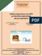 Política Industrial en la CAPV. LA POLÍTICA INDUSTRIAL EN SU CONTEXTO (Es) Industrial Policy in the Basque Region. THE CONTEXT OF INDUSTRIAL POLICY (Es) Industri Politika EAEn. INDUSTRI POLITIKAREN TESTUINGURUA (Es)