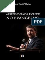 Arrependei-Vos, e Crede No Evangelho - Paul David Washer