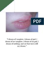 """""""i dream of vampires. i dream of god. i dream of no vampires. i dream of no god. i dream of nothing. and yet that too is still my dream."""""""