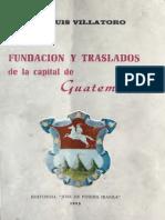 Villatoro Luis - Fundacion y Traslados de La Capital de Guatemala