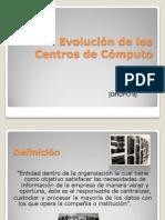 EVOLUCION DE LOS CENTROS DE COMPUTO.ppt