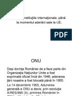 România La Instituţiile Internaţionale, p Ână La Momentul