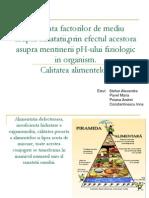 Proiect Chimie-Calitatea Alimentelor Si Influenta Factorilor de Mediu Asupra Sanatatii,Prin Efectul Acestora Asupra Mentinerii PH-ului Fiziologic in Organism.