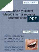 Ortodoncia Vital Dent Madrid Informa Sobre Los Aparatos Dentales