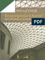 LATOUR, Bruno - Reagregando o Social_Uma Introdução a Teoria Do Ator-Rede
