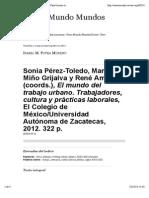 [Reseña2]Sonia Pérez-Toledo, Manuel Miño Grijalva y René Amaro (Coords.), El Mundo Del Trabajo Urbano. Trabajadores, Cultura y Prácticas Laborales, El Colegio de México:Universidad Autónoma de Zacatecas, 2012. 322p.