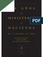 BERNEDO, Patricio, CAMUS, Pablo y COUYOUMDJIAN, Ricardo, 200 Años Del Ministerio de Hacienda de La República de Chile, MH, Santiago, 2014
