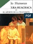 La Cultura Huachaca O El Aporte de La Television. Pablo Huneeus