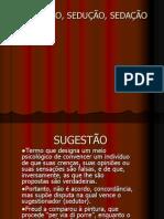 SUGESTÃO, SEDUÇÃO, SEDAÇÃO