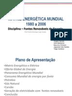 Matriz Energética Mundial 1980 a 2006 Apresentação