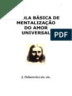 Escola Básica de Mentalização Do Amor Universal (Psicografia Luiz Guilherme Marques - Espírito J. Ochorovicz)