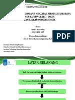 PresentaSTUDY OF CARRYING CAPACITY AND ASSIMILATIVE  CAPACITY OF SURABAYA RIVER AT GUNUNGSARI – JAGIR  SEGMENT USING LINEAR PROGRAMMING METHOD si 2