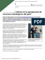 Página_12 __ Ultimas Noticias __ _El Verdadero Interés Es La Apropiación de Recursos Estratégicos Del País