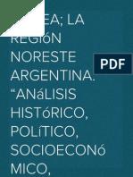 """El NEA; La Región Noreste Argentina. """"Análisis histórico, político, socioeconómico, cultural y medioambiental en el marco del regionalismo federal Argentino""""."""