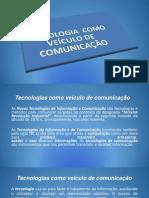 Tecnologias Como Veículo de Comunicação