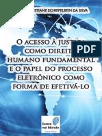 O Acesso à Justiça Como Direito Humano Fundamental e o Papel Do Processo Eletrônico Como Forma de Efetivá-lo
