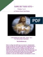 O MILAGRE DE TUDO ISSO - Partes 1 e 2 - Patrícia Diane Cota-Robles=