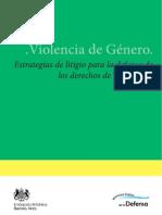 Violencia de Genero. Estrategias de Litigio Para La Defensa de Los Derechos de Las Mujeres